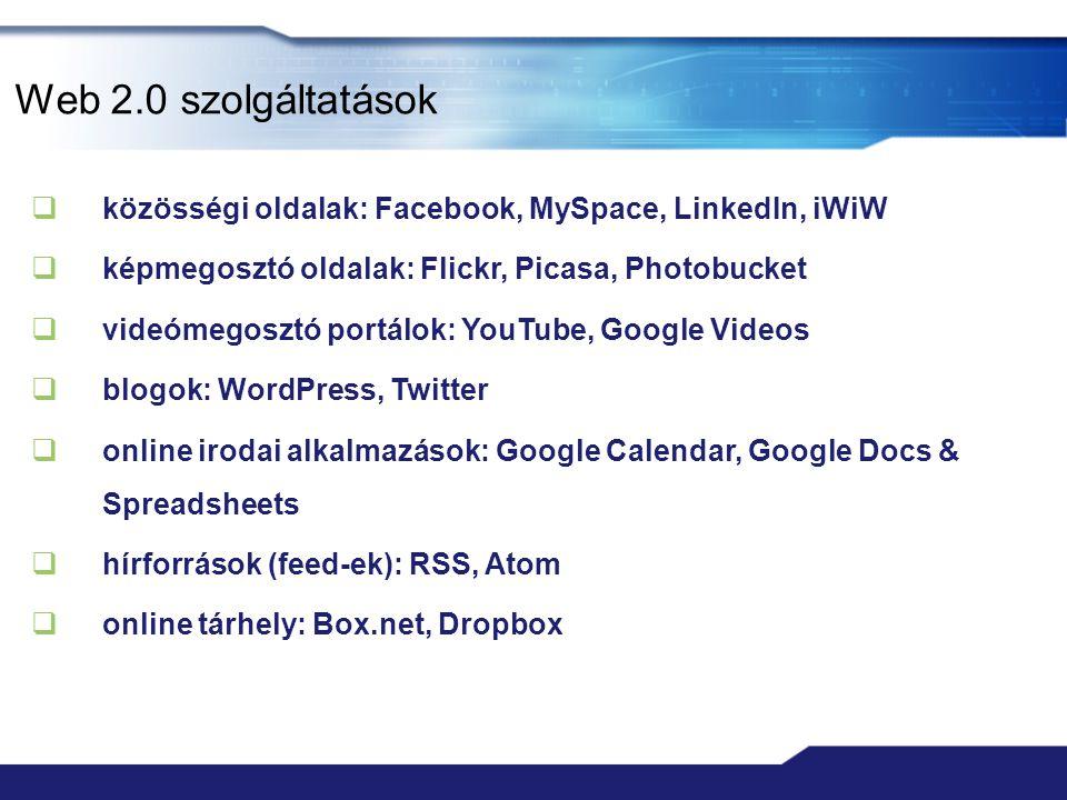 Web 2.0 szolgáltatások közösségi oldalak: Facebook, MySpace, LinkedIn, iWiW. képmegosztó oldalak: Flickr, Picasa, Photobucket.