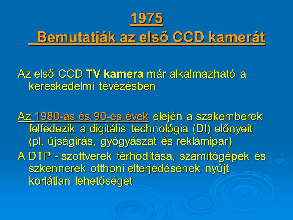 1975 Bemutatják az első CCD kamerát