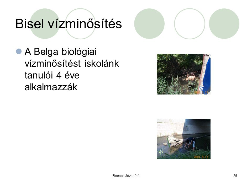 Bisel vízminősítés A Belga biológiai vízminősítést iskolánk tanulói 4 éve alkalmazzák.