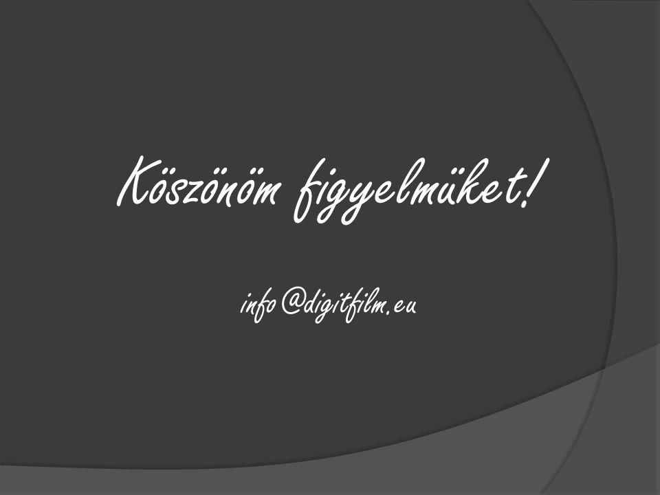 Köszönöm figyelmüket! info@digitfilm.eu