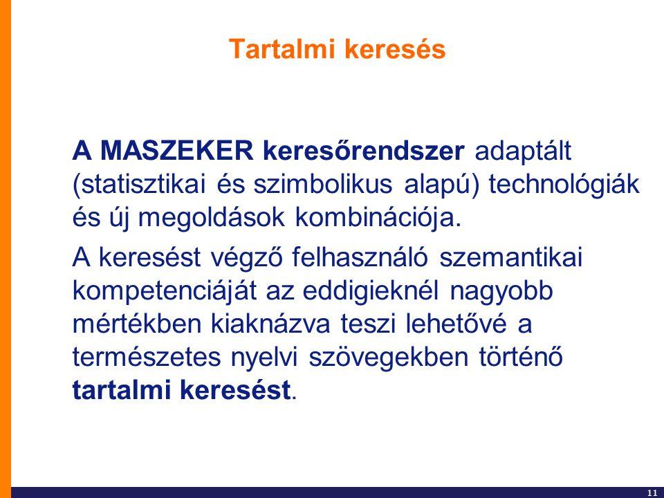 Tartalmi keresés A MASZEKER keresőrendszer adaptált (statisztikai és szimbolikus alapú) technológiák és új megoldások kombinációja.