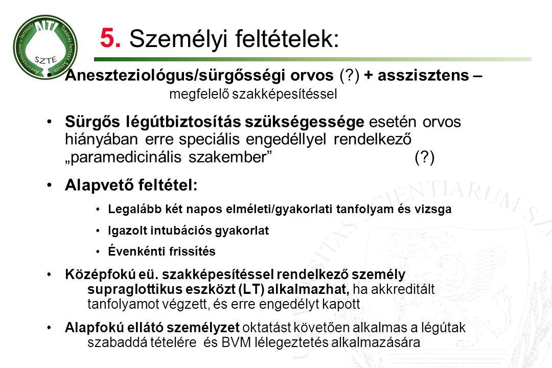 5. Személyi feltételek: Aneszteziológus/sürgősségi orvos ( ) + asszisztens – megfelelő szakképesítéssel.