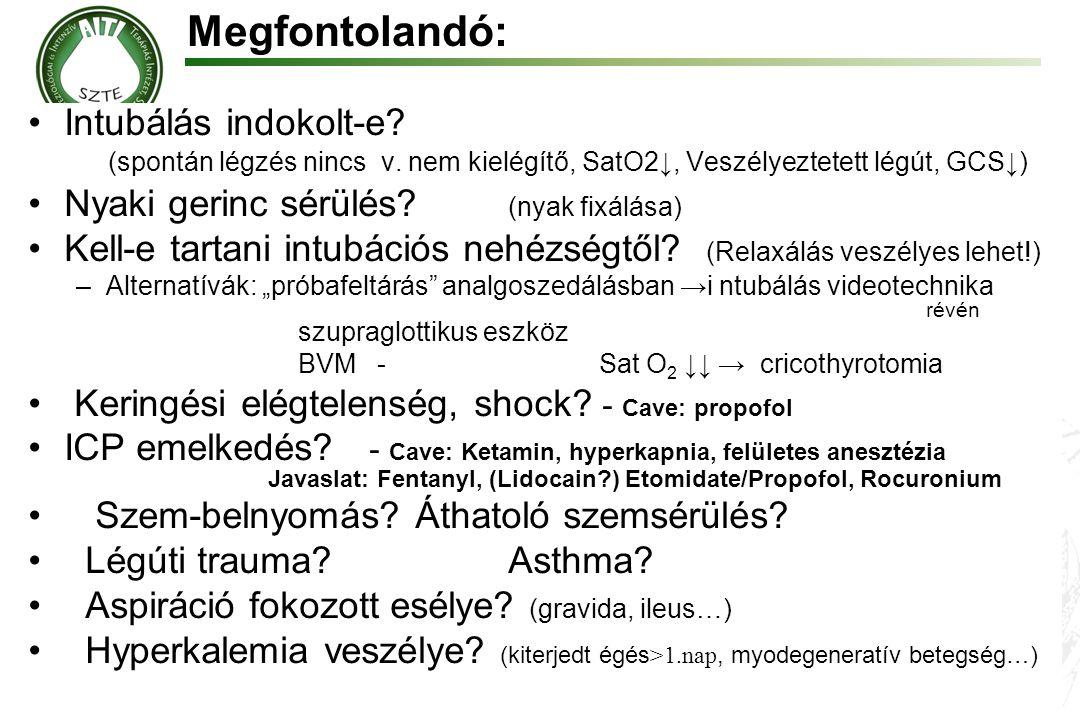 Megfontolandó: Intubálás indokolt-e (spontán légzés nincs v. nem kielégítő, SatO2↓, Veszélyeztetett légút, GCS↓)
