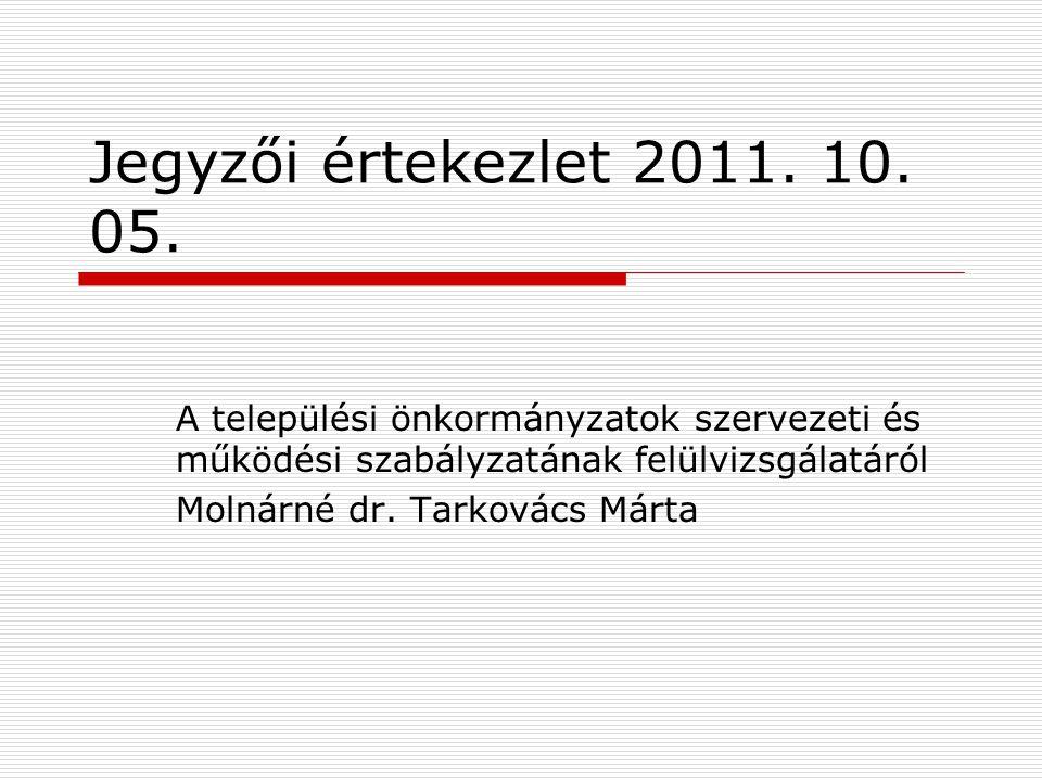 Jegyzői értekezlet 2011. 10. 05. A települési önkormányzatok szervezeti és működési szabályzatának felülvizsgálatáról.
