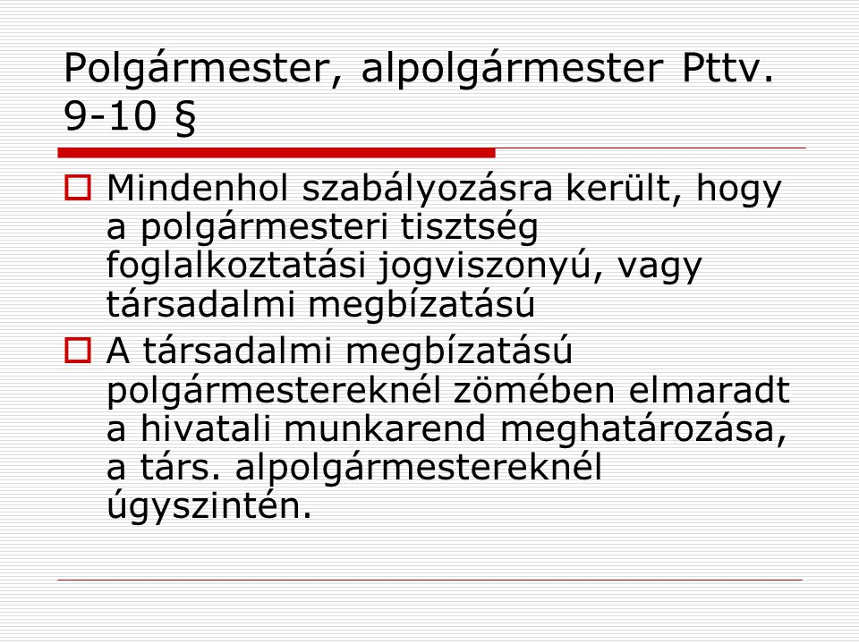 Polgármester, alpolgármester Pttv. 9-10 §
