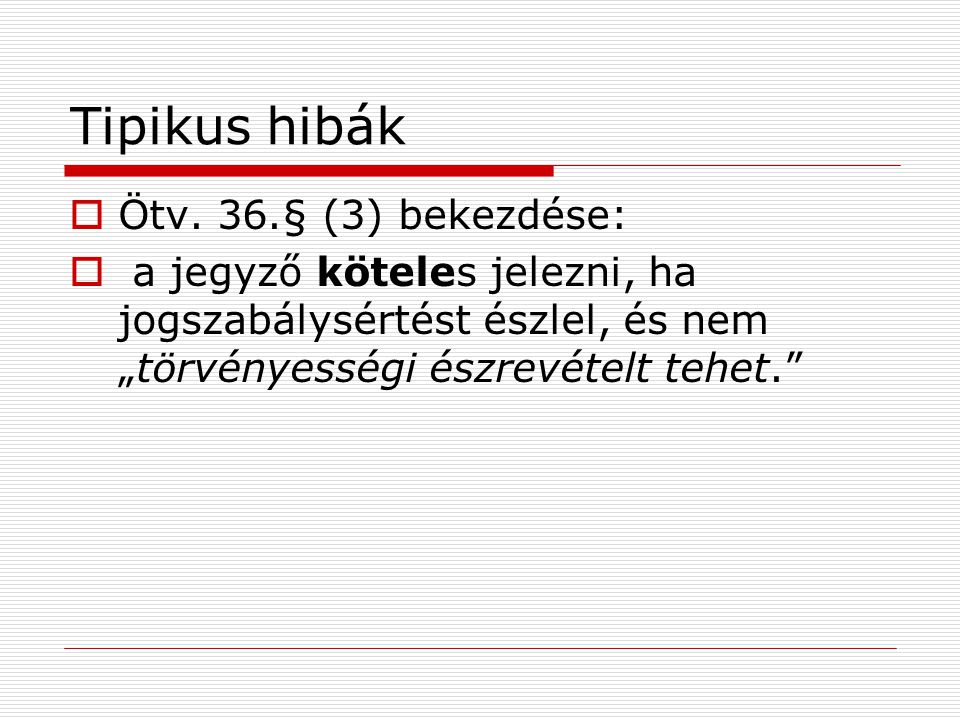 Tipikus hibák Ötv. 36.§ (3) bekezdése: