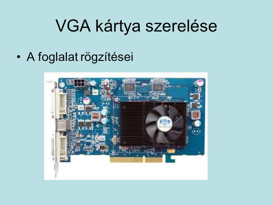 VGA kártya szerelése A foglalat rögzítései