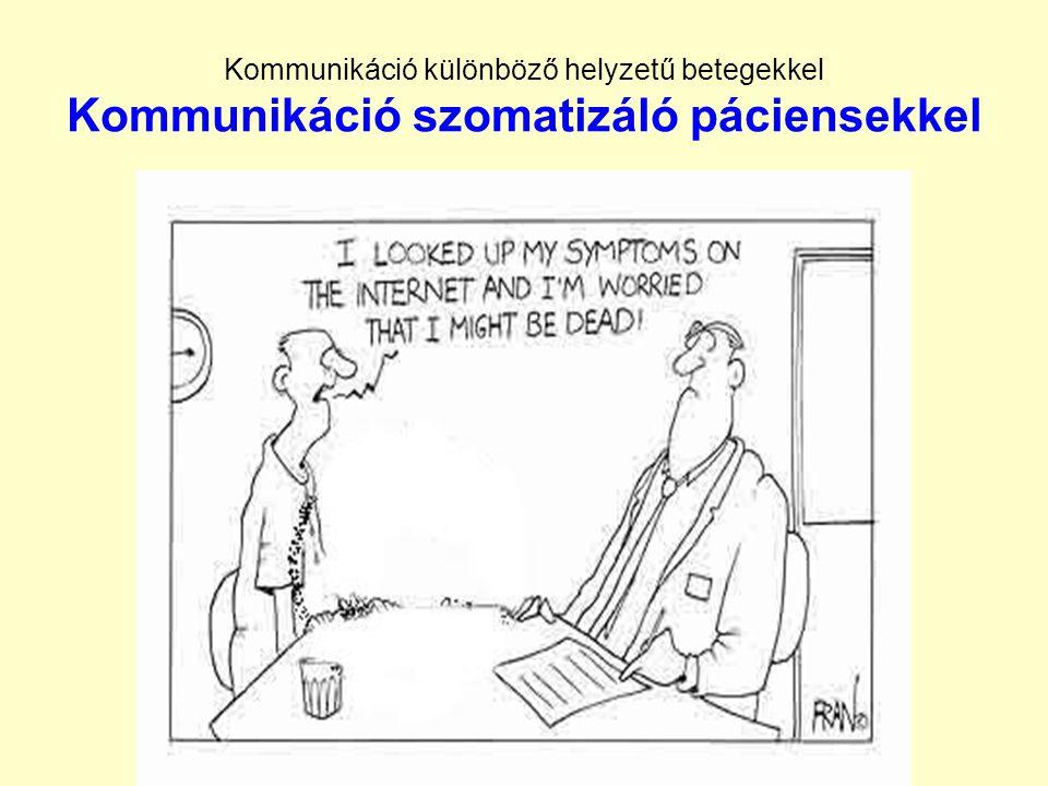 Kommunikáció különböző helyzetű betegekkel Kommunikáció szomatizáló páciensekkel