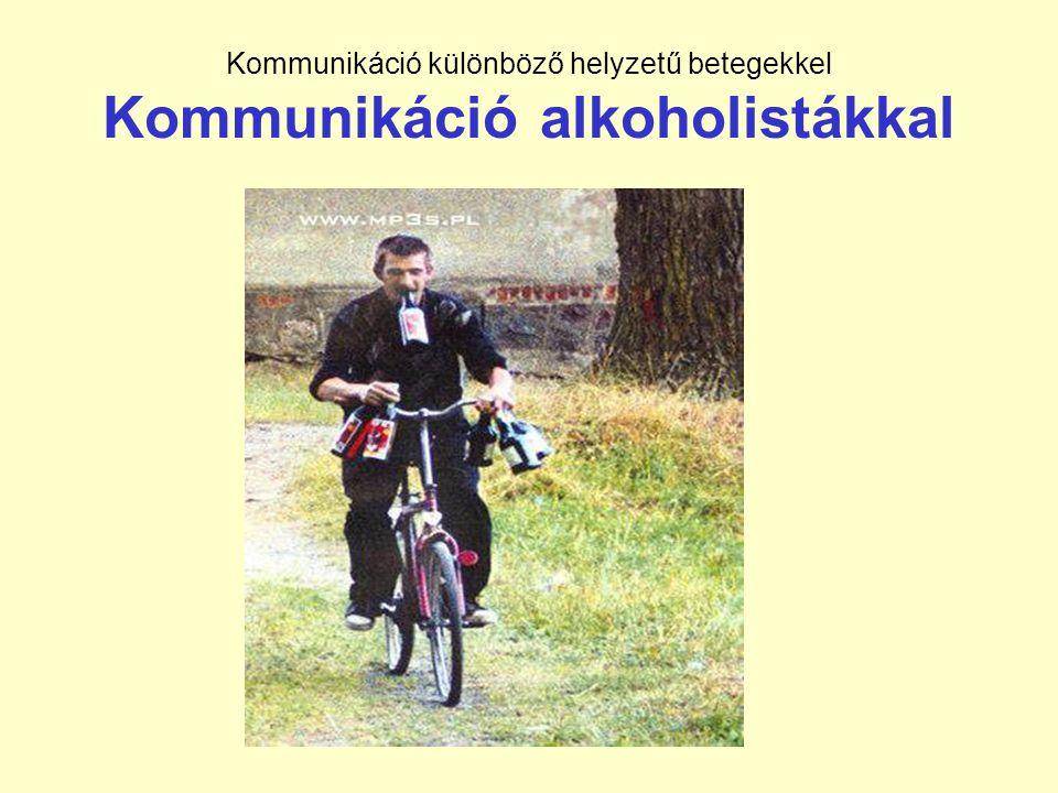 Kommunikáció különböző helyzetű betegekkel Kommunikáció alkoholistákkal