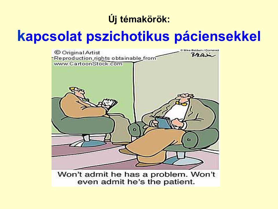 Új témakörök: kapcsolat pszichotikus páciensekkel