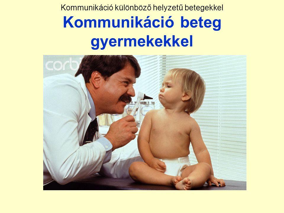 Kommunikáció különböző helyzetű betegekkel Kommunikáció beteg gyermekekkel