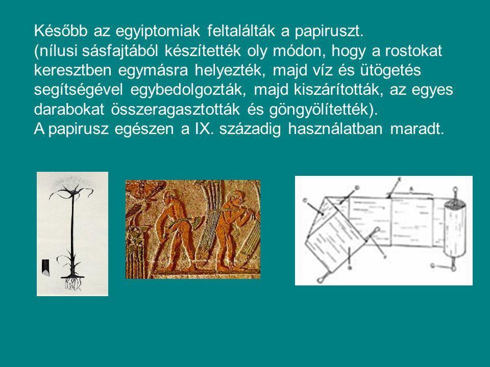 Később az egyiptomiak feltalálták a papiruszt.