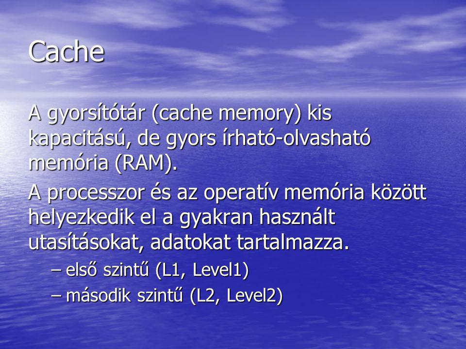 Cache A gyorsítótár (cache memory) kis kapacitású, de gyors írható-olvasható memória (RAM).