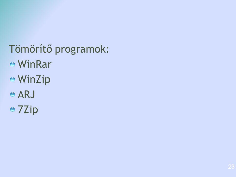 Tömörítő programok: WinRar WinZip ARJ 7Zip