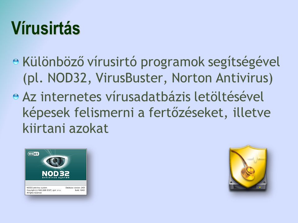 Vírusirtás Különböző vírusirtó programok segítségével (pl. NOD32, VirusBuster, Norton Antivirus)