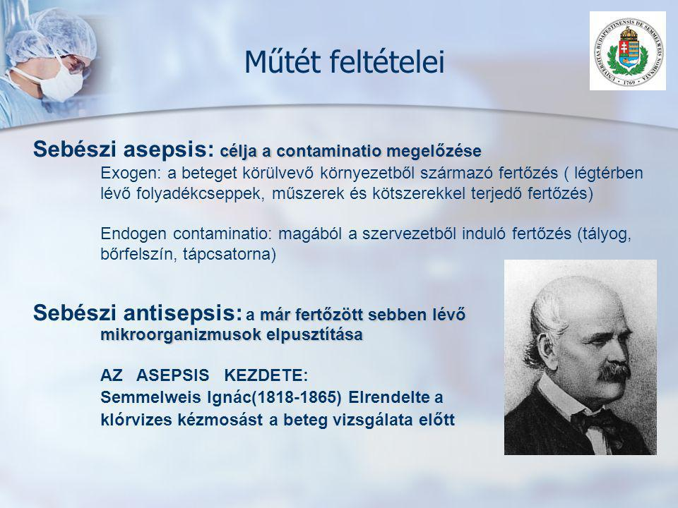 Műtét feltételei Sebészi asepsis: célja a contaminatio megelőzése