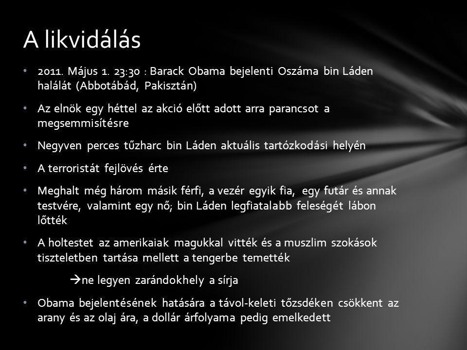 A likvidálás 2011. Május 1. 23:30 : Barack Obama bejelenti Oszáma bin Láden halálát (Abbotábád, Pakisztán)