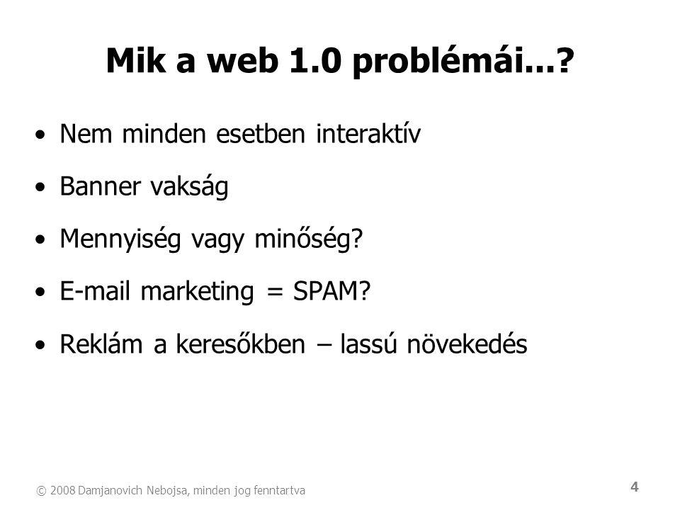 Mik a web 1.0 problémái... Nem minden esetben interaktív