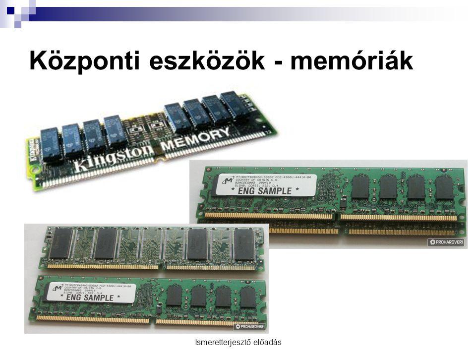 Központi eszközök - memóriák