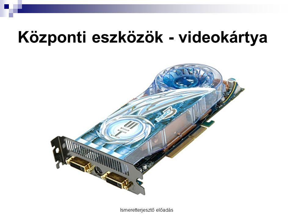 Központi eszközök - videokártya