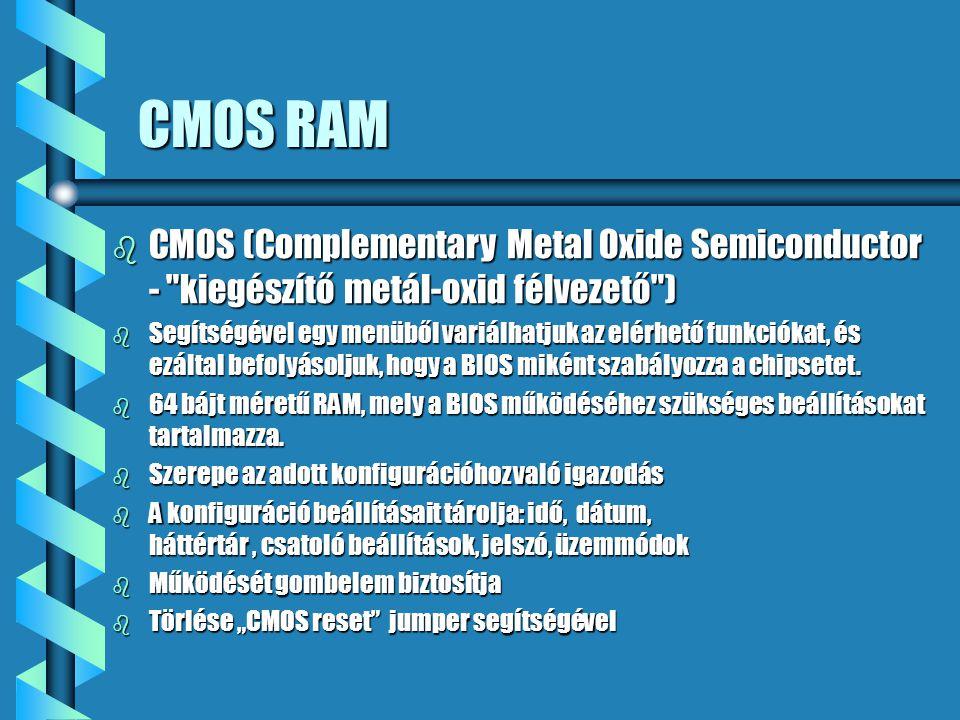 CMOS RAM CMOS (Complementary Metal Oxide Semiconductor - kiegészítő metál-oxid félvezető )