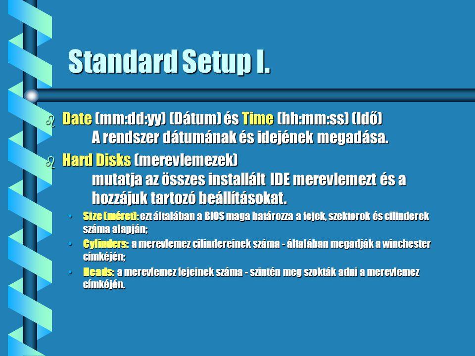 Standard Setup I. Date (mm:dd:yy) (Dátum) és Time (hh:mm:ss) (Idő) A rendszer dátumának és idejének megadása.