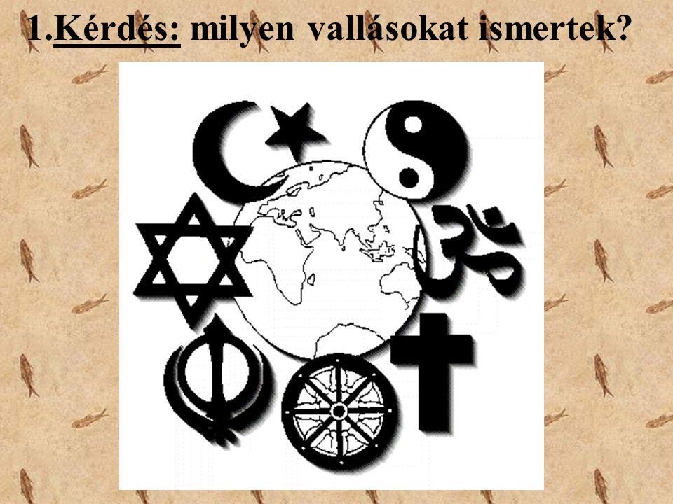 Kérdés: milyen vallásokat ismertek