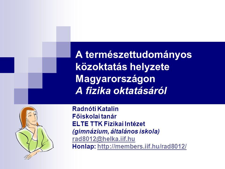A természettudományos közoktatás helyzete Magyarországon A fizika oktatásáról