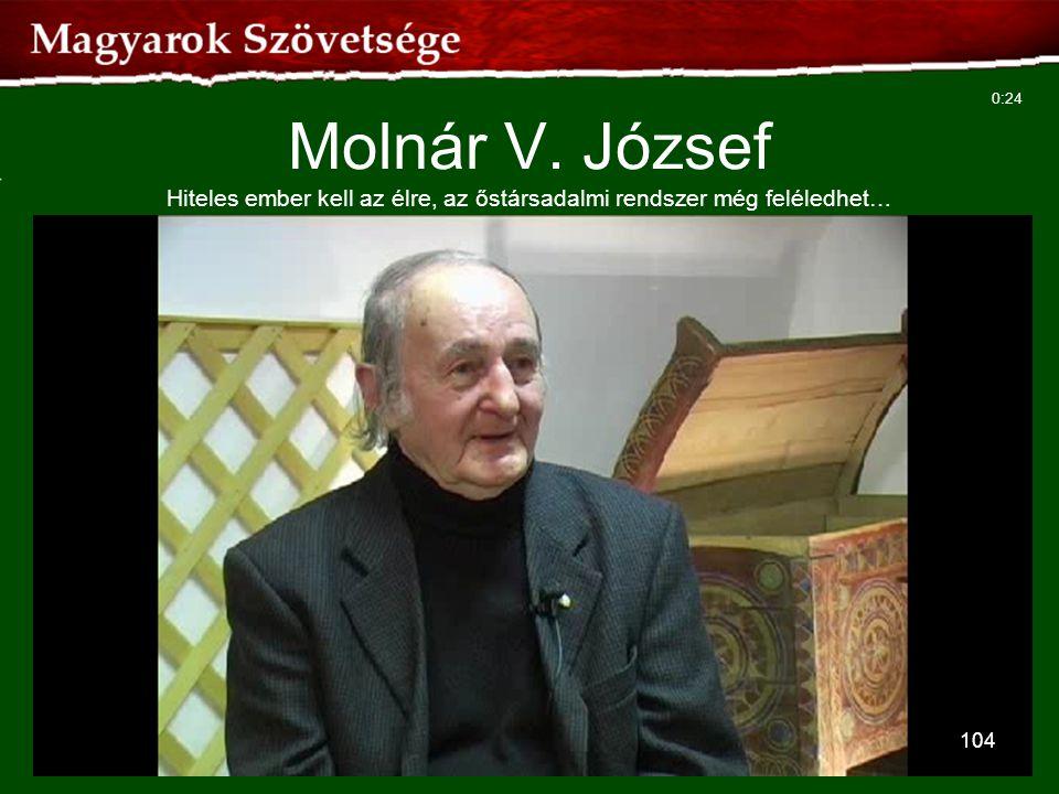 0:24 Molnár V. József Hiteles ember kell az élre, az őstársadalmi rendszer még feléledhet…