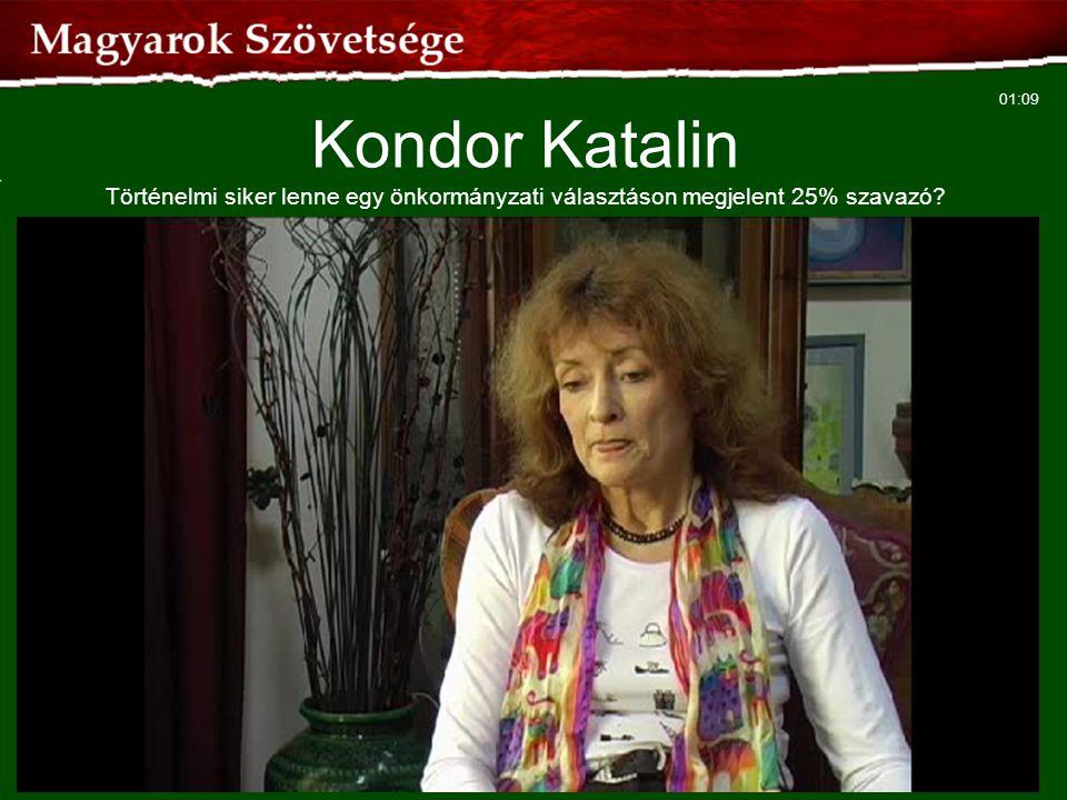 01:09 Kondor Katalin Történelmi siker lenne egy önkormányzati választáson megjelent 25% szavazó