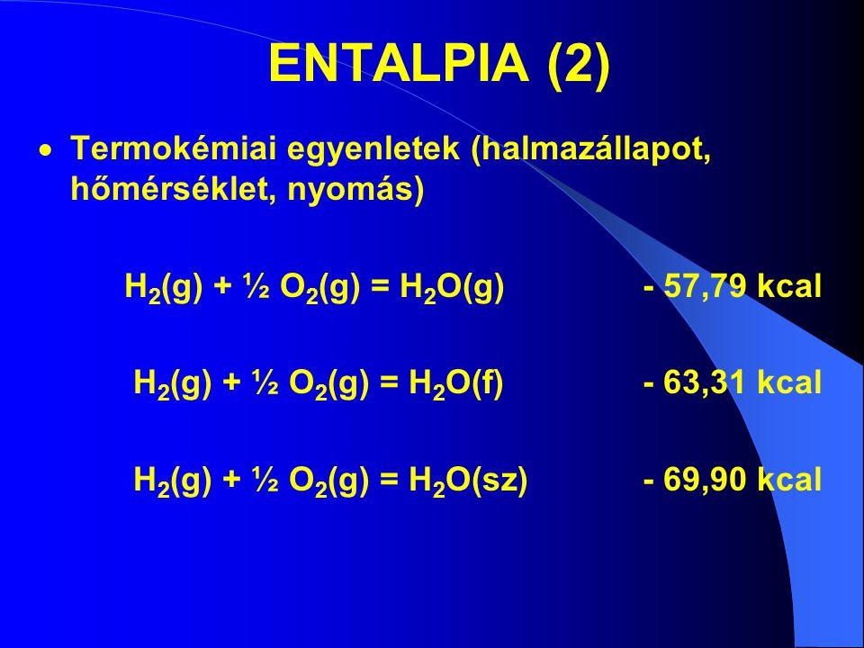 ENTALPIA (2) Termokémiai egyenletek (halmazállapot, hőmérséklet, nyomás) H2(g) + ½ O2(g) = H2O(g) - 57,79 kcal.