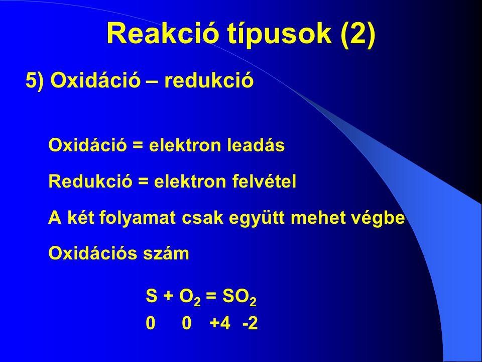 Reakció típusok (2) 5) Oxidáció – redukció Oxidáció = elektron leadás