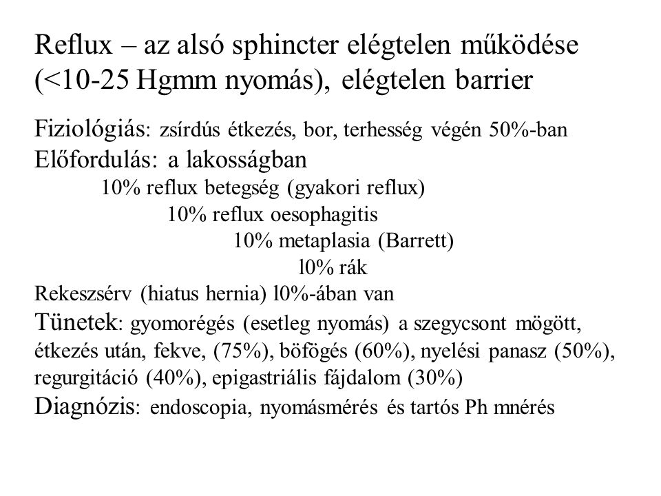 Reflux – az alsó sphincter elégtelen működése (<10-25 Hgmm nyomás), elégtelen barrier