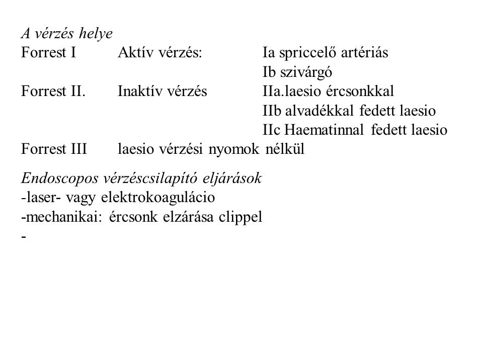 A vérzés helye Forrest I. Aktív vérzés:. Ia spriccelő artériás