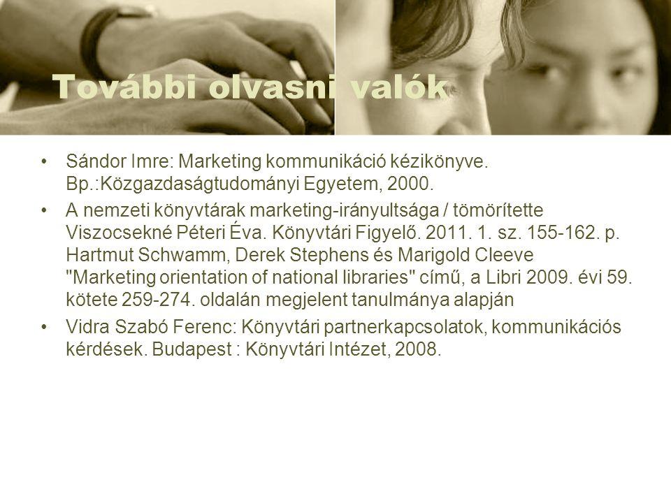 További olvasni valók Sándor Imre: Marketing kommunikáció kézikönyve. Bp.:Közgazdaságtudományi Egyetem, 2000.