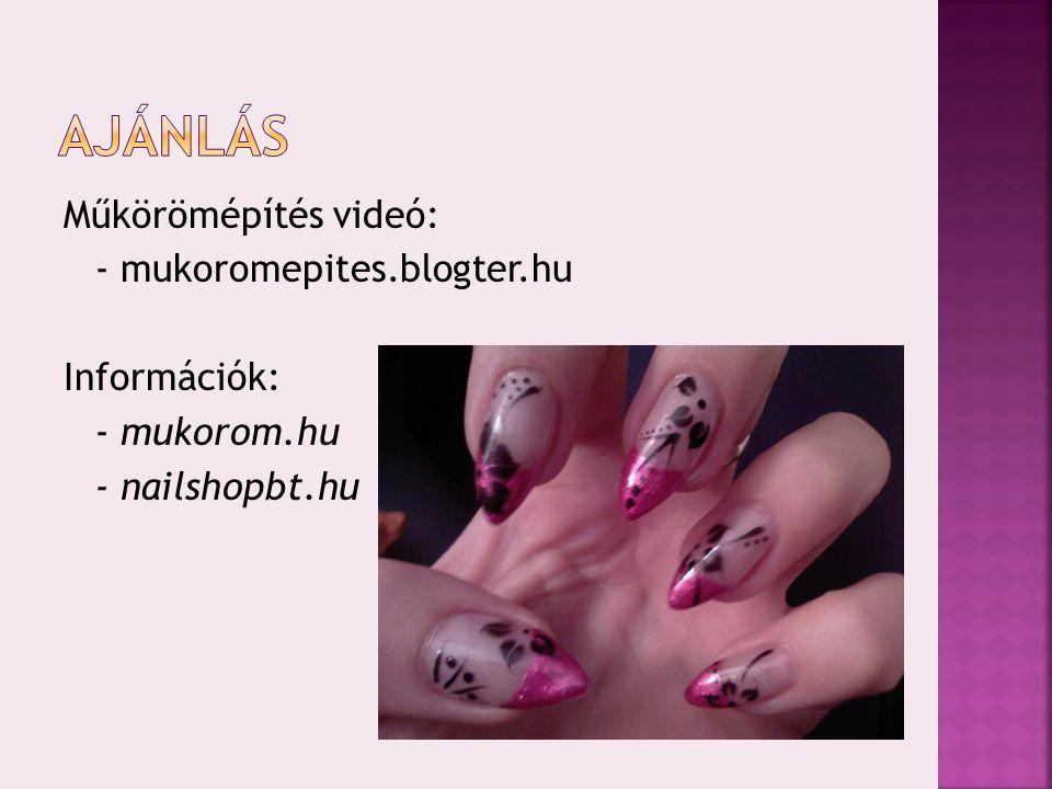 ajánlás Műkörömépítés videó: - mukoromepites.blogter.hu Információk: - mukorom.hu - nailshopbt.hu