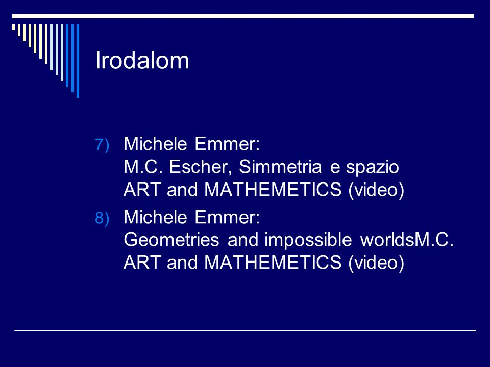 Irodalom Michele Emmer: M.C. Escher, Simmetria e spazio ART and MATHEMETICS (video)