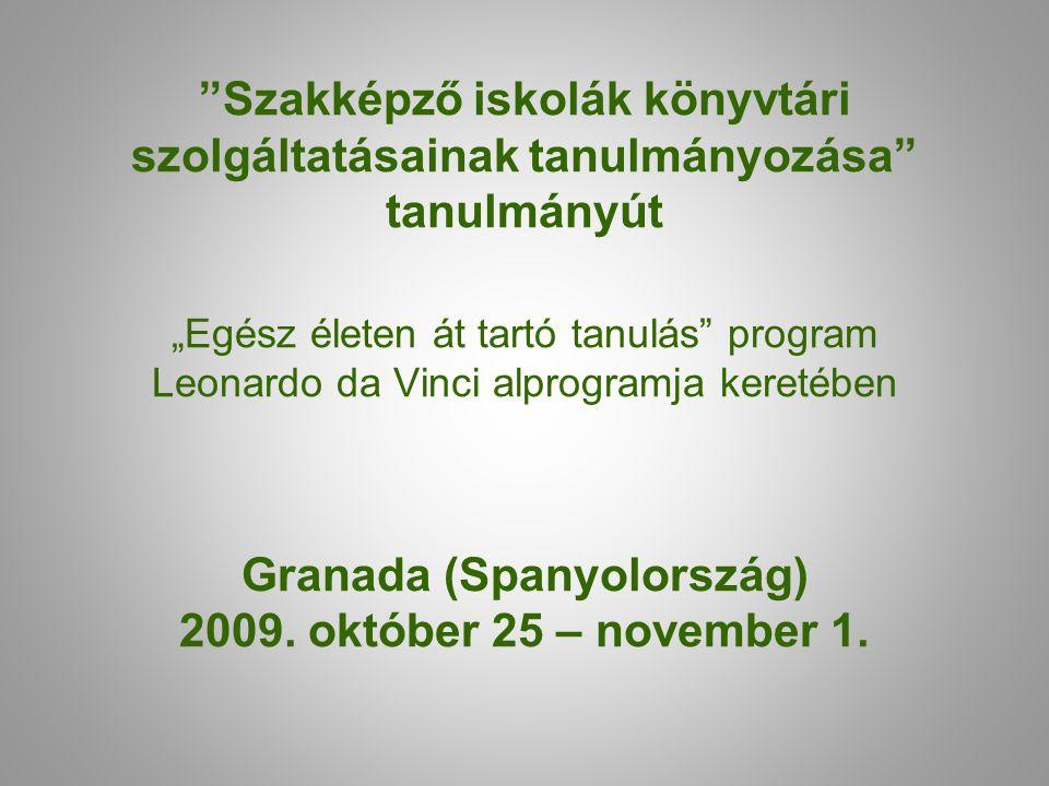 """Szakképző iskolák könyvtári szolgáltatásainak tanulmányozása tanulmányút """"Egész életen át tartó tanulás program Leonardo da Vinci alprogramja keretében Granada (Spanyolország) 2009."""