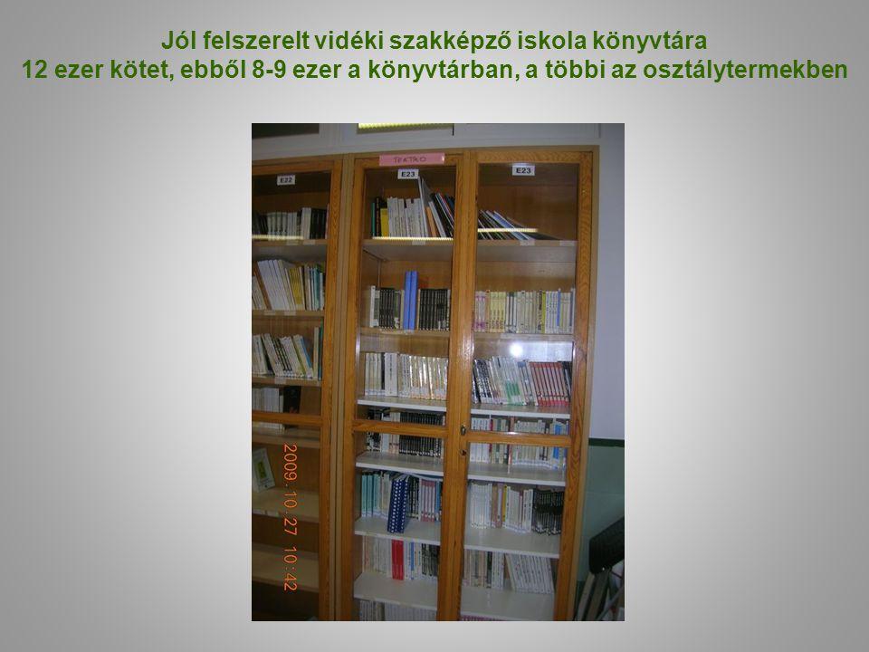 Jól felszerelt vidéki szakképző iskola könyvtára 12 ezer kötet, ebből 8-9 ezer a könyvtárban, a többi az osztálytermekben