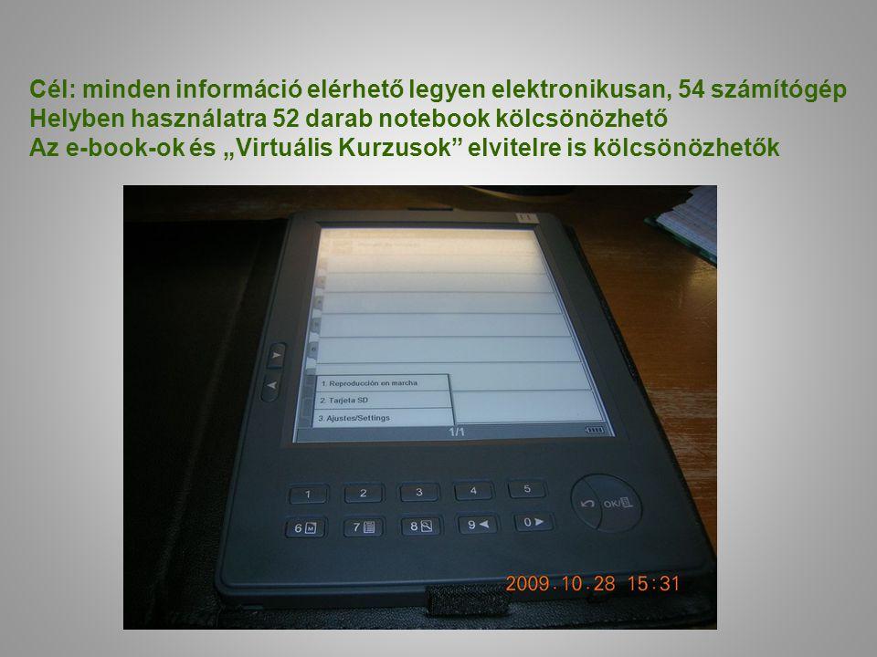 """Cél: minden információ elérhető legyen elektronikusan, 54 számítógép Helyben használatra 52 darab notebook kölcsönözhető Az e-book-ok és """"Virtuális Kurzusok elvitelre is kölcsönözhetők"""