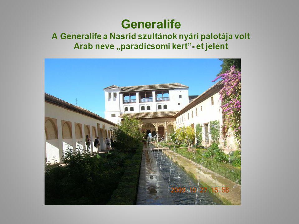 """Generalife A Generalife a Nasrid szultánok nyári palotája volt Arab neve """"paradicsomi kert - et jelent"""