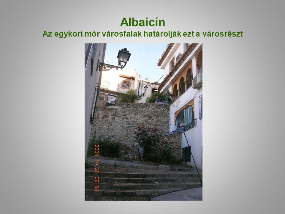 Albaicín Az egykori mór városfalak határolják ezt a városrészt