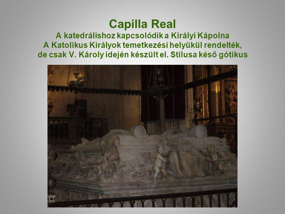 Capilla Real A katedrálishoz kapcsolódik a Királyi Kápolna A Katolikus Királyok temetkezési helyükül rendelték, de csak V.