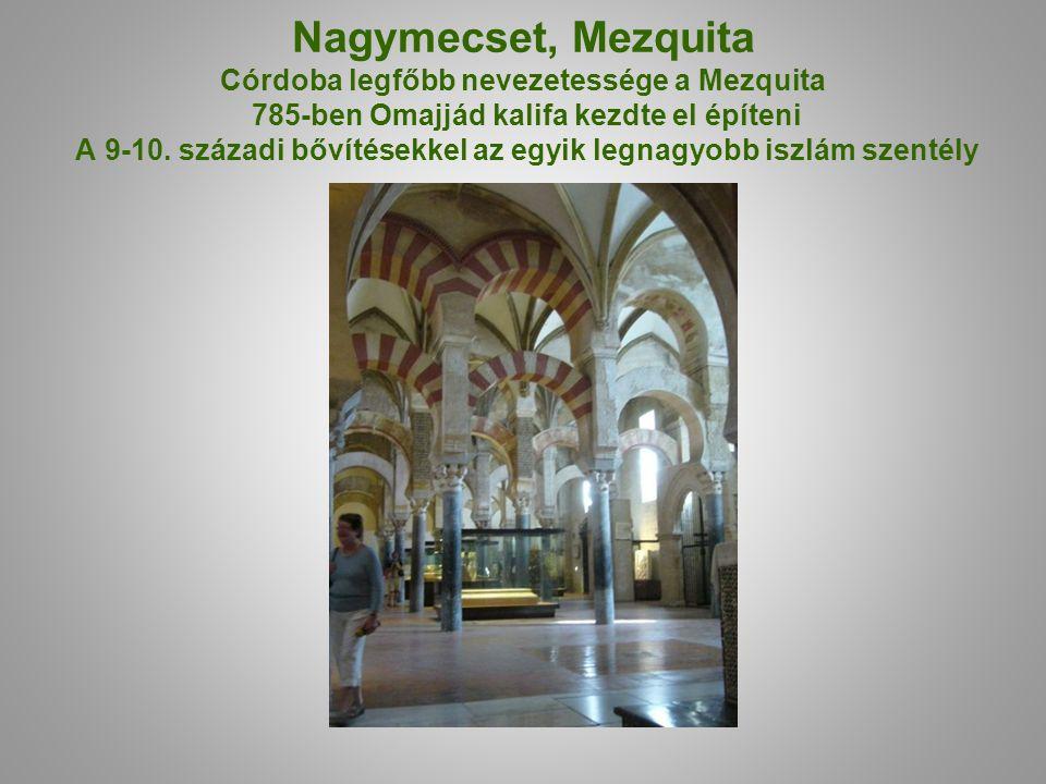 Nagymecset, Mezquita Córdoba legfőbb nevezetessége a Mezquita 785-ben Omajjád kalifa kezdte el építeni A 9-10.