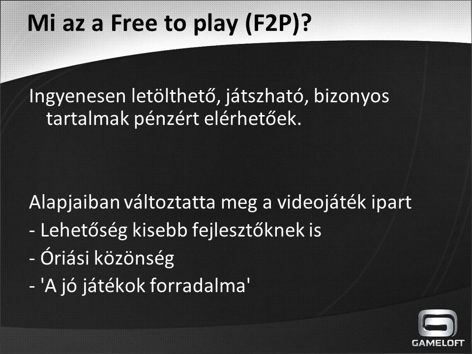 Mi az a Free to play (F2P) Ingyenesen letölthető, játszható, bizonyos tartalmak pénzért elérhetőek.