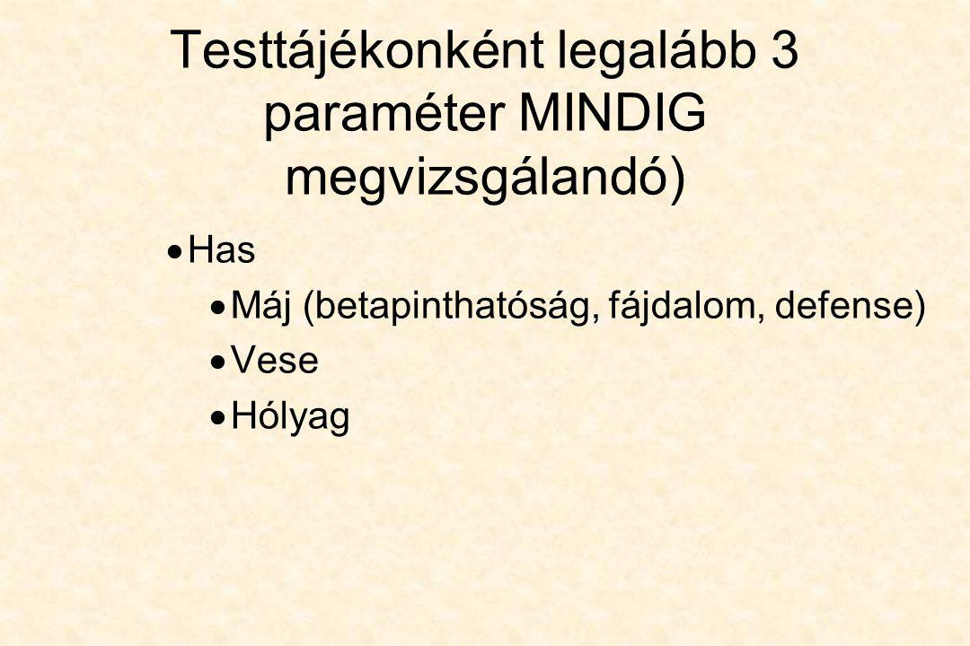 Testtájékonként legalább 3 paraméter MINDIG megvizsgálandó)