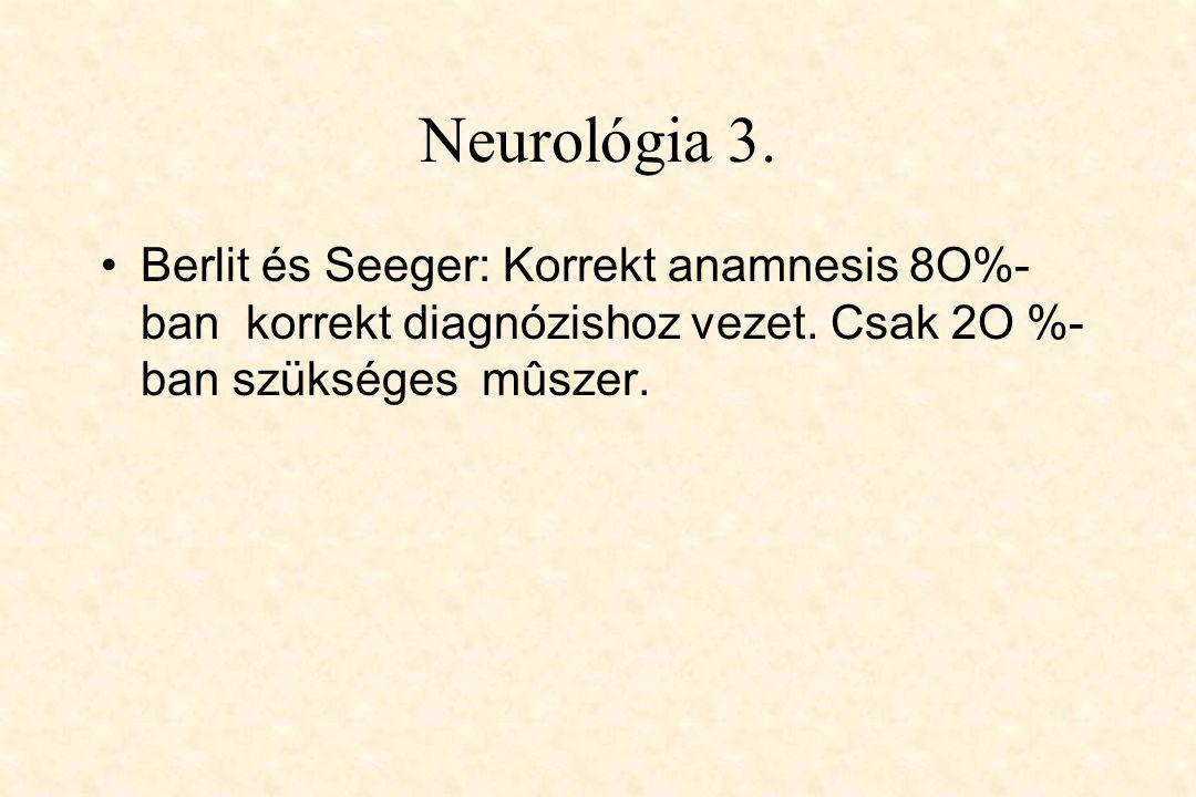 Neurológia 3. Berlit és Seeger: Korrekt anamnesis 8O%-ban korrekt diagnózishoz vezet.