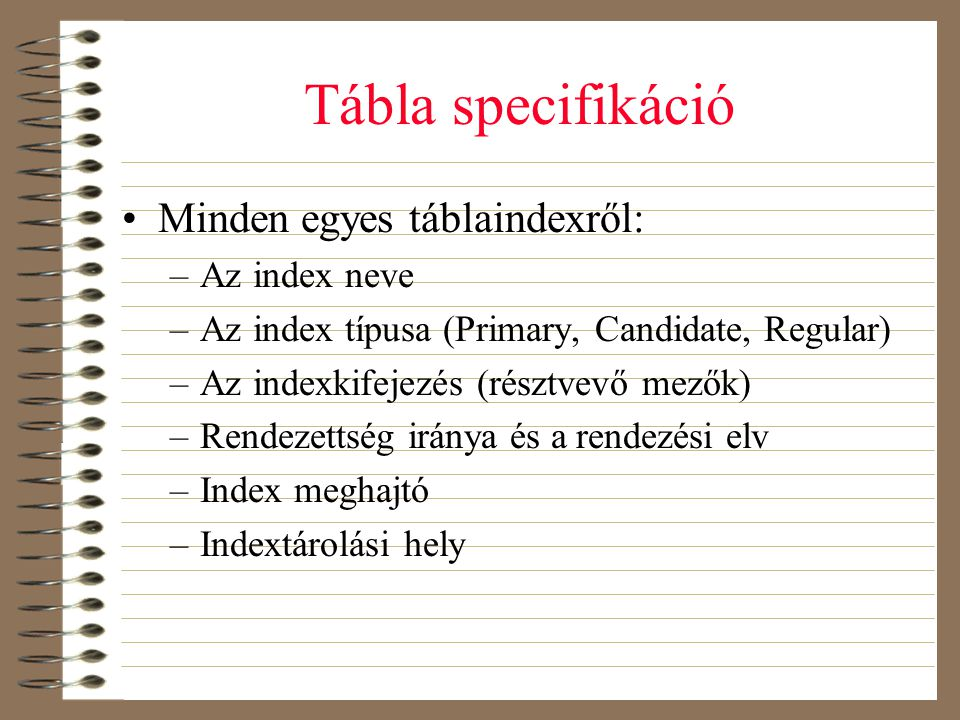 Tábla specifikáció Minden egyes táblaindexről: Az index neve