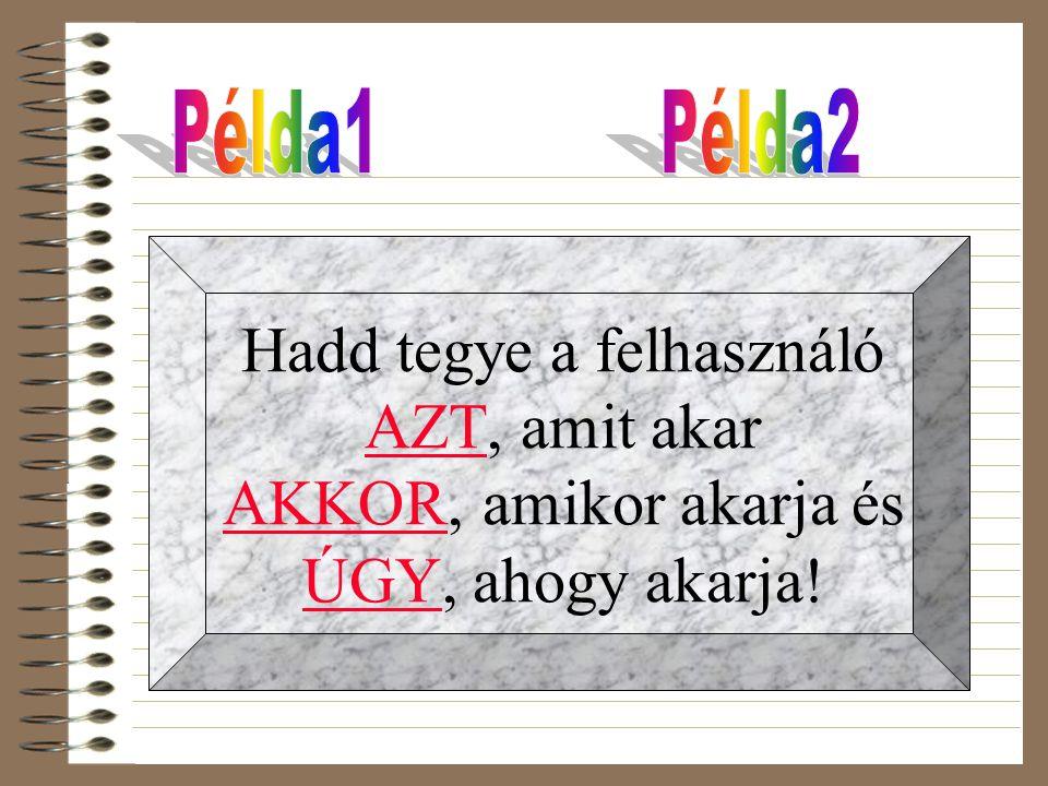 Példa1 Példa2 Hadd tegye a felhasználó AZT, amit akar AKKOR, amikor akarja és ÚGY, ahogy akarja!