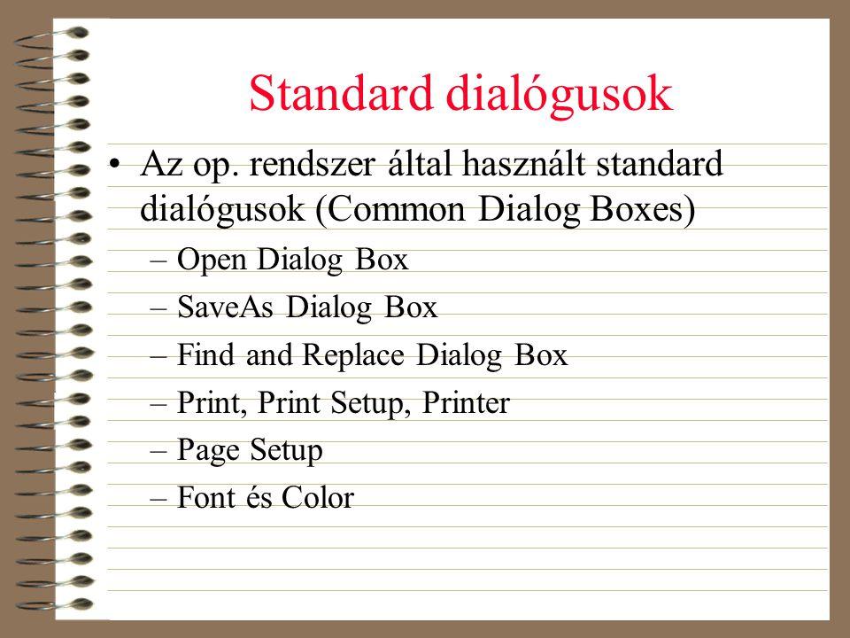 Standard dialógusok Az op. rendszer által használt standard dialógusok (Common Dialog Boxes) Open Dialog Box.